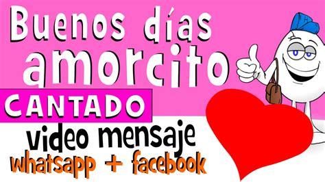 Buenos dias mi Amorcito CANTADO   Videos para whatsapp ...