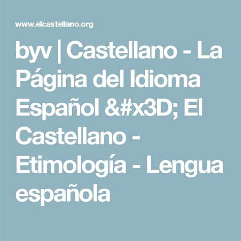 byv   Castellano   La Página del Idioma Español = El ...