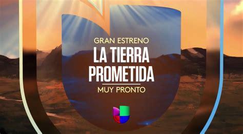 Cadena Univisión transmitirá  La Tierra Prometida  en ...