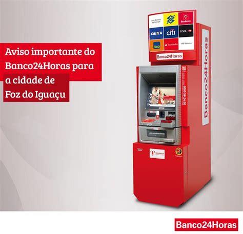 Caixas Banco24Horas mantém funcionamento em Foz até 6 de ...
