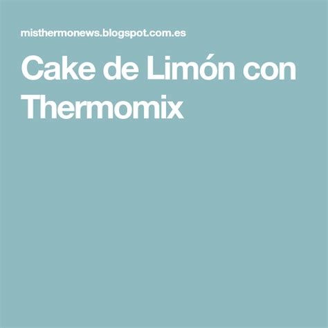 Cake de Limón con Thermomix | Thermomix, Limon y Recetas ...