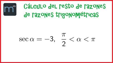 Cálculo de las restantes razones trigonométricas ...