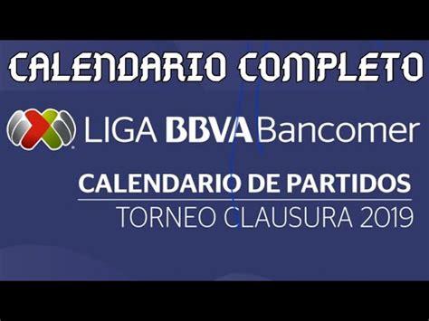 CALENDARIO COMPLETO CLAUSURA 2019 FÚTBOL MEXICANO LIGA MX ...