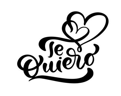 Calligraphy phrase  Te Quiero  on Spanish   I Love You ...