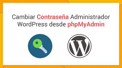 Cambiar contraseña administrador WordPress desde ...