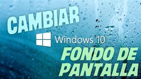 Cambiar el fondo de pantalla en Windows 10   YouTube