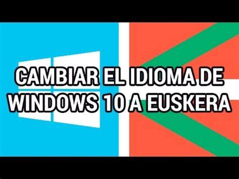 Cambiar el idioma de Windows 10 a euskera www ...