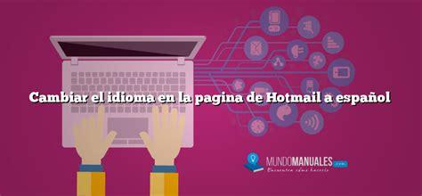 Cambiar el idioma en la pagina de Hotmail a español ...