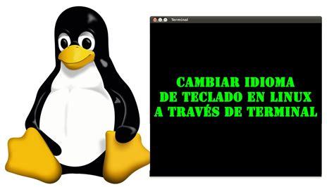 Cambiar idioma de teclado en linux a traves del terminal ...