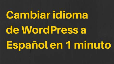 Cambiar idioma de wordpress a español en 1 minuto   YouTube