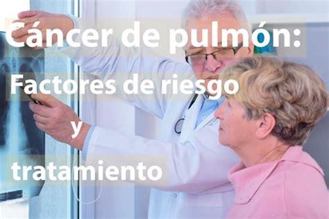 Cáncer de pulmón   Factores de riesgo y tratamientos