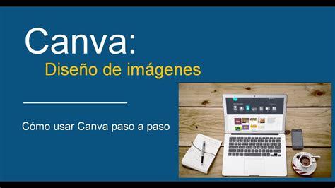 Canva: Cómo usar Canva. Tutorial para diseño de imágenes ...