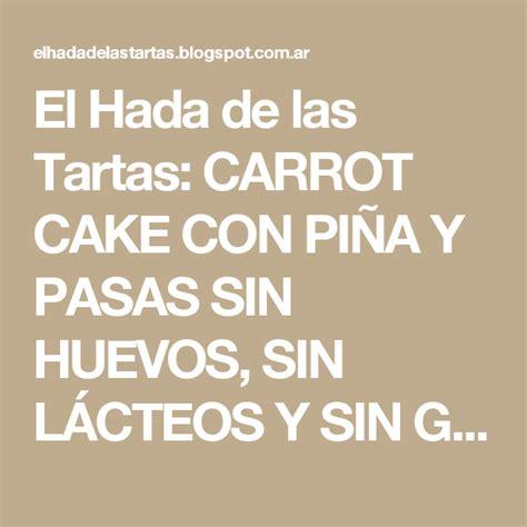 CARROT CAKE CON PIÑA Y PASAS SIN HUEVOS, SIN LÁCTEOS Y SIN ...