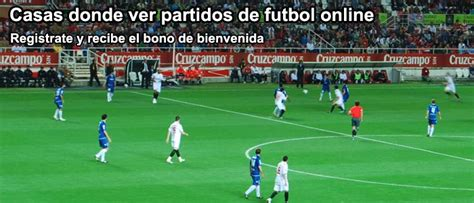 Casas donde ver partidos de futbol online | Web Apuestas