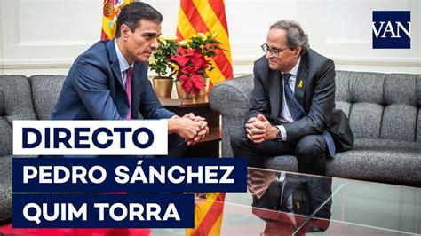 Catalunya   La reunión entre Pedro Sánchez y Quim Torra ...
