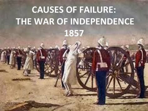 Causes of failure: The war of independence 1857