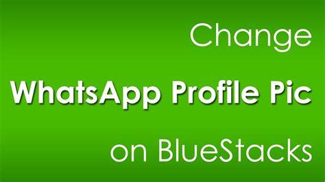 Change WhatsApp Profile Picture on BlueStacks [Easy Way ...