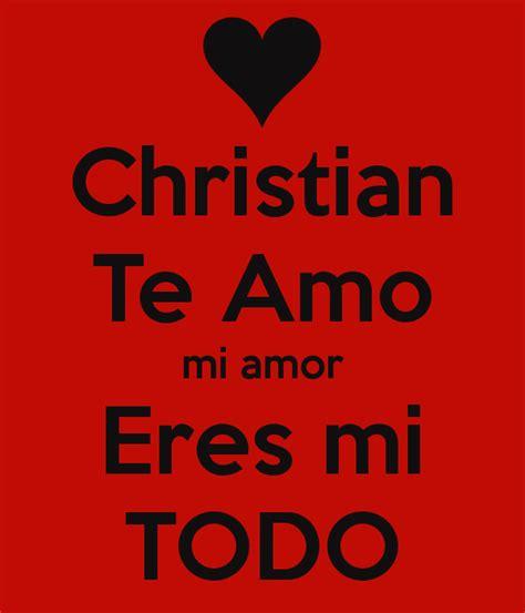Christian Te Amo mi amor Eres mi TODO Poster | Nuria ...