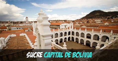 Ciudad de Sucre  Capital de Bolivia    ¡Guía Turística!