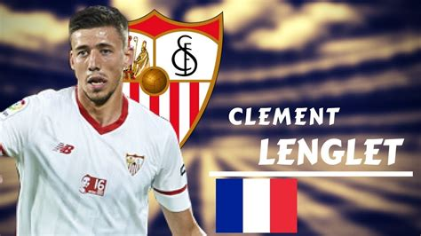 CLEMENT LENGLET    Sublime Defensive Skills and Goals 17 ...