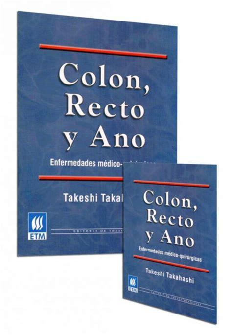 Colon, recto y ano: enfermedades médico quirúrgicas 2 ...