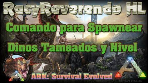 Comando para Spawnear *dinos tameados y nivel*, Ark ...
