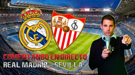 Comentando en Directo | REAL MADRID vs SEVILLA ...