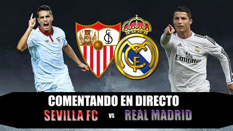 Comentando en Directo   SEVILLA FC vs REAL MADRID   LA ...