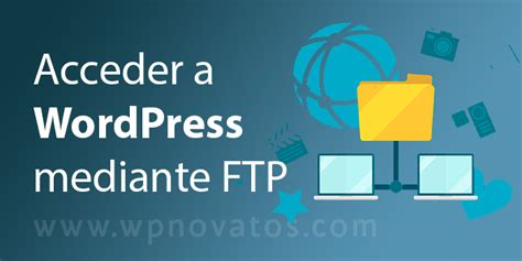 Cómo Acceder A WordPress Mediante FTP | WordPress Para Novatos