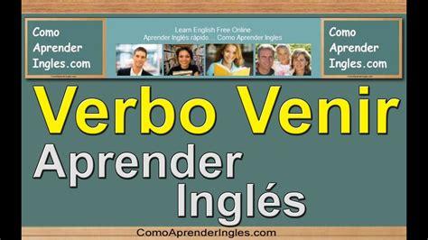 Cómo Aprender Inglés   Rápido y Fácil   Verbo Venir en ...