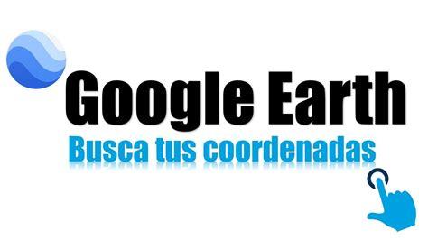 ¿Cómo buscar cualquier coordenada en Google Earth?    YouTube
