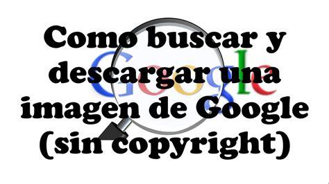 Como buscar y descargar una imagen de google sin copyright ...