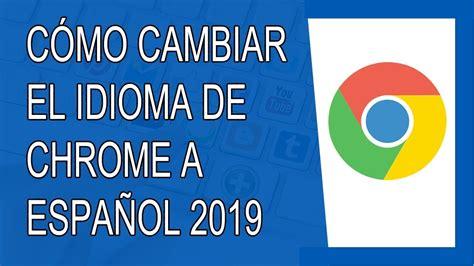 Cómo Cambiar el Idioma de Google Chrome a Español 2020 ...
