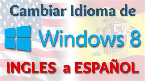 Como cambiar el idioma de Windows 8 a Español 100% ...