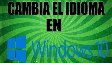 Como cambiar el idioma en Windows 10 [HD]   YouTube