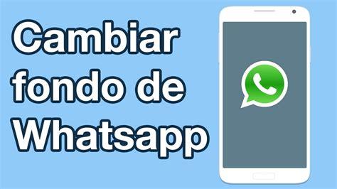 Cómo cambiar fondo de pantalla de Whatsapp y poner ...