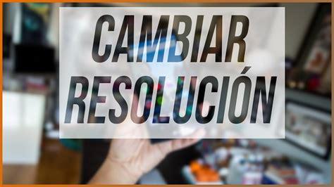 CÓMO CAMBIAR LA RESOLUCIÓN DE LA PANTALLA DE TU MÓVIL O ...
