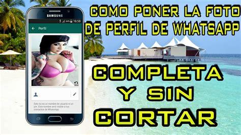 COMO COLOCAR LA FOTO DE PERFIL DE WHATSAPP COMPLETA Y SIN ...