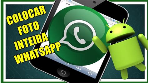 Como Colocar Uma Foto Inteira No Perfil do WhatsApp ...