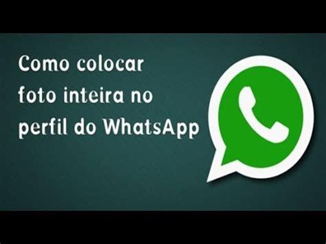 Como Colocar uma Foto Inteira no Perfil do WhatsApp   YouTube