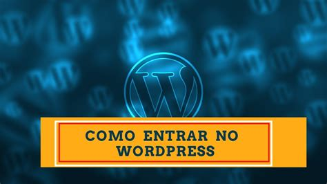 Como conectar entrar no Admin do blog ou site Wordpress ...