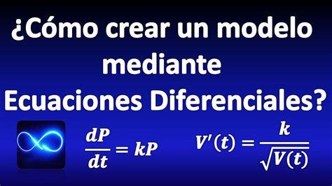 Cómo crear un modelo mediante Ecuaciones Diferenciales ...