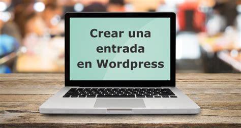 Cómo crear una entrada en Wordpress es fácil. Lo que hay ...