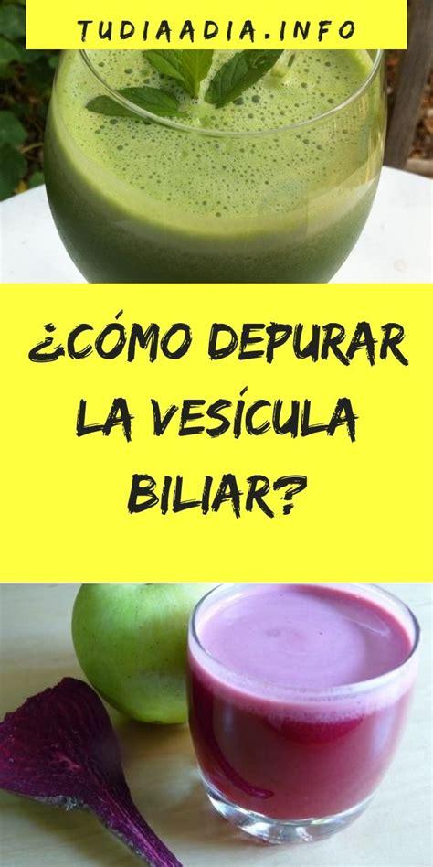 ¿Cómo depurar la vesícula biliar | Vesicula biliar ...