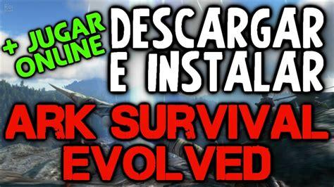 Como Descargar Ark Survival Evolved + Online Para Pc ...