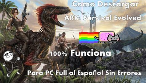 Como descargar ARK Survival Evolved Para PC 100% Full al ...