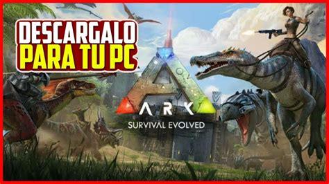 Cómo descargar *Ark Survival Evolved* Para Pc | Como ...