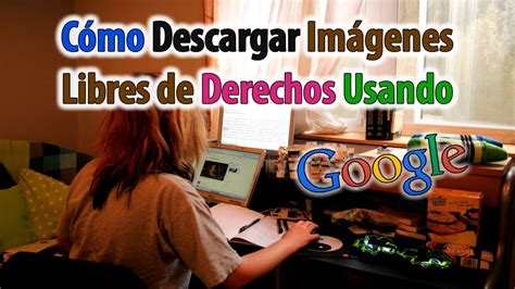 como descargar imagenes libres de derechos usando google ...