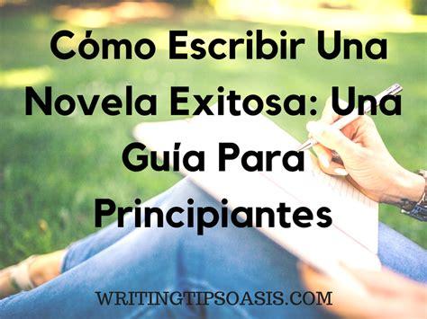 Cómo Escribir Una Novela Exitosa: Una Guía Para ...