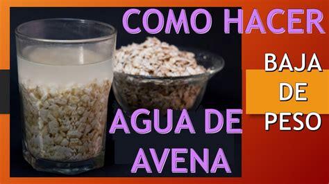 como hacer Agua de Avena y como tomarla para perder peso ...